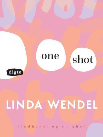 Linda Wendel: One shot : et digt