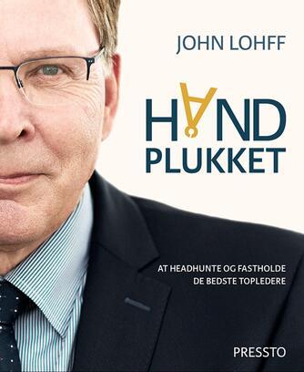 John Lohff, Lene Shannon: Håndplukket : at headhunte og fastholde de bedste topledere