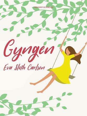 Eva Sloth Carlsen: Gyngen : episoder fra et kvindeliv