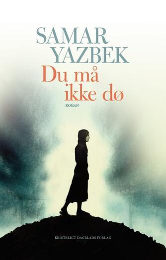 Samar Yazbek (f. 1970): Du må ikke dø : roman