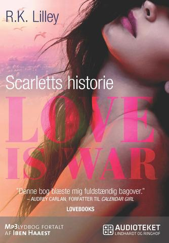 R. K. Lilley: Love is war. 1, Scarletts historie