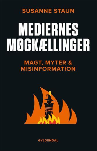 Susanne Staun: Mediernes møgkællinger : magt, myter og misinformation