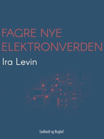 Ira Levin: Fagre nye elektronverden