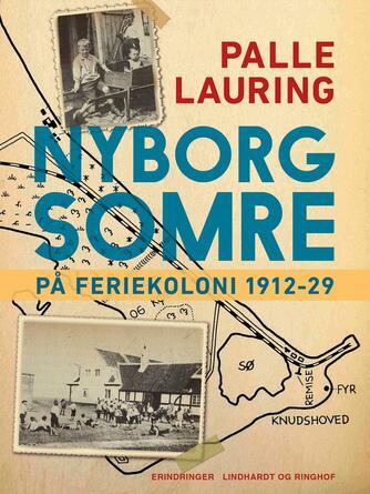 Palle Lauring: Nyborg-somre : på feriekoloni 1912-29