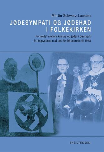 Martin Schwarz Lausten: Jødesympati og jødehad i folkekirken : forholdet mellem kristne og jøder i Danmark fra begyndelsen af det 20. århundrede til 1948