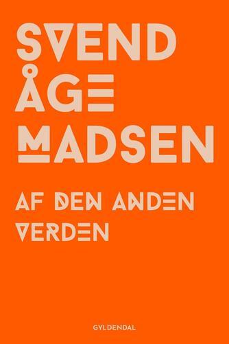 Svend Åge Madsen (f. 1939): Af den anden verden : roman