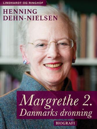Henning Dehn-Nielsen: Margrethe 2. : Danmarks dronning