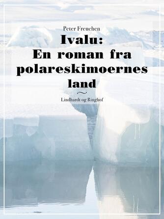: Ivalu: En roman fra polareskimoernes land