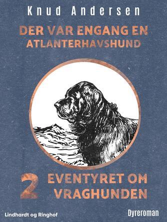 Knud Andersen (f. 1890): Eventyret om vraghunden