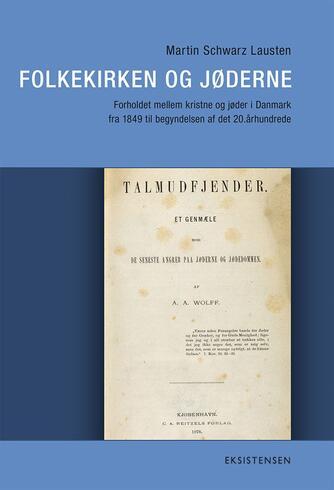 Martin Schwarz Lausten: Folkekirken og jøderne : forholdet mellem kristne og jøder i Danmark fra 1849 til begyndelsen af det 20. århundrede