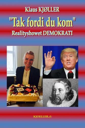 """Klaus Kjøller: """"Tak fordi du kom"""" : realityshowet demokrati"""