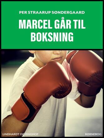 Per Straarup Søndergaard: Marcel går til boksning