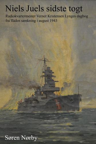 Verner Kristensen Lynge (f. 1909-04-13): Niels Juels sidste togt : radiokvartermester Verner Kristensen Lynges dagbog fra flåden sænkning i august 1943