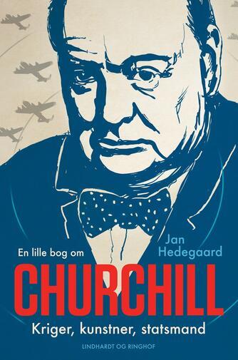 Jan Hedegaard: En lille bog om Churchill : kriger, kunstner, statsmand