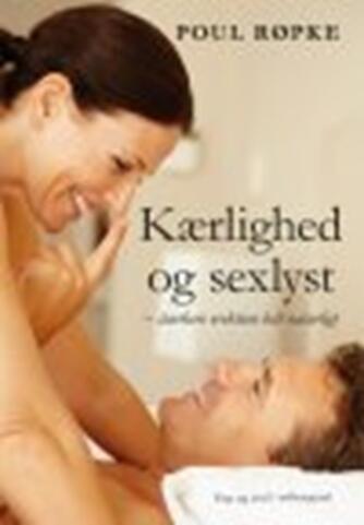 Poul Røpke: Kærlighed og sexlyst : stærkere erektion helt naturligt