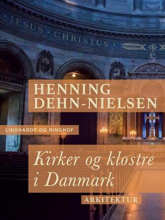 Henning Dehn-Nielsen: Kirker og klostre i Danmark