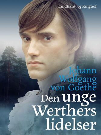 Johann Wolfgang von Goethe: Den unge Werthers lidelser (Ved P. Strøm)
