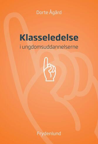 Dorte Ågård: Klasseledelse i ungdomsuddannelserne