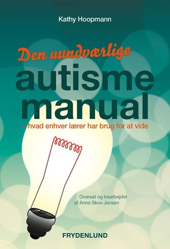 Kathy Hoopmann: Den uundværlige autismemanual : hvad enhver lærer har brug for at vide