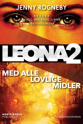 Jenny Rogneby (f. 1974): Leona - med alle lovlige midler : spændingsroman