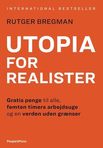 Rutger Bregman: Utopia for realister : gratis penge til alle, femten timers arbejdsuge og en verden uden grænser
