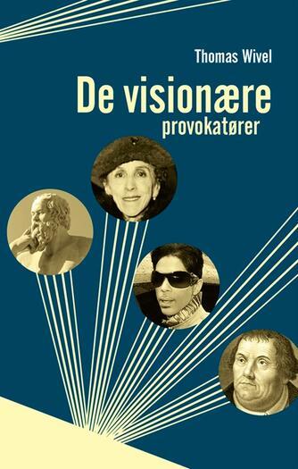 Thomas Wivel: De visionære provokatører