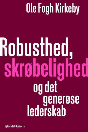 Ole Fogh Kirkeby: Robusthed, skrøbelighed og det generøse lederskab