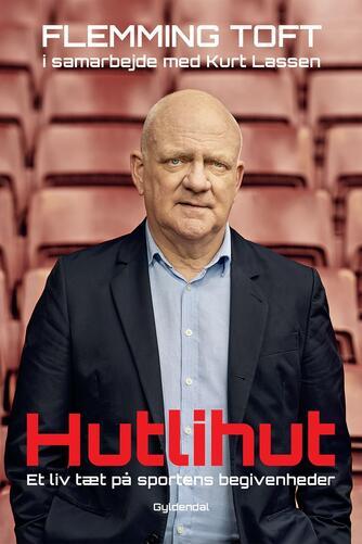 Flemming Toft (f. 1948), Kurt Lassen: Hutlihut : et liv tæt på sportens begivenheder
