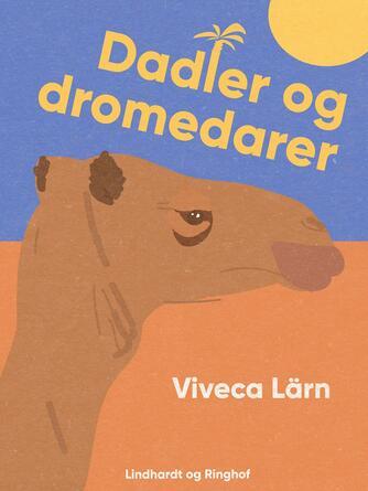 Viveca Lärn: Dadler og dromedarer