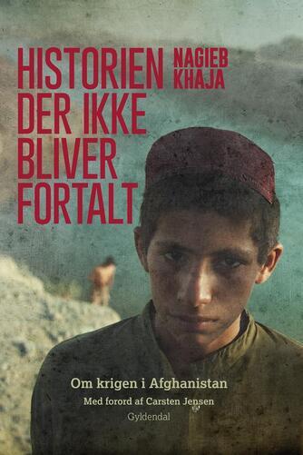 Nagieb Khaja: Historien der ikke bliver fortalt : om krigen i Afghanistan
