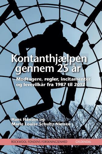 Hans Hansen, Marie Louise Schultz-Nielsen: Kontanthjælpen gennem 25 år : modtagere, regler, incitamenter og levevilkår fra 1987 til 2012