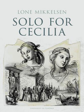 Lone Mikkelsen (f. 1954): Solo for Cecilia : roman