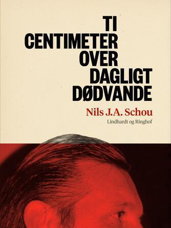 Nils J. A. Schou: Ti centimeter over dagligt dødvande : roman