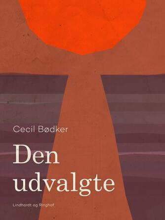 Cecil Bødker: Den udvalgte