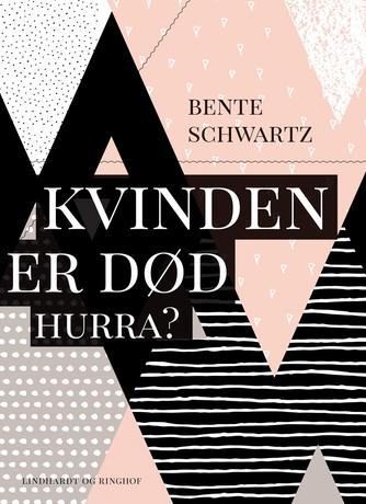 Bente Schwartz: Kvinden er død - hurra?