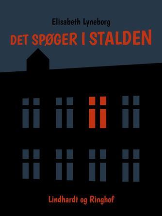 Elisabeth Lyneborg: Det spøger i stalden : en spøgefuld historie