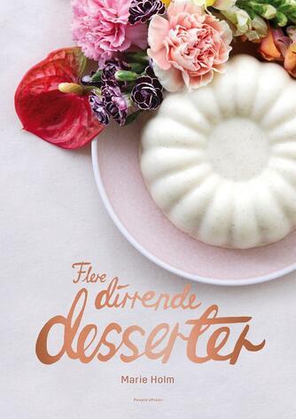 Marie Holm: Flere dirrende desserter