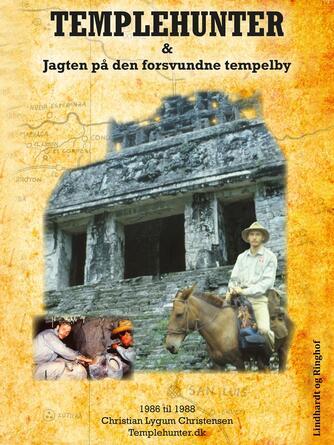 Christian Christensen (f. 1957): Templehunter & jagten på den forsvundne tempelby : 1986 til 1988