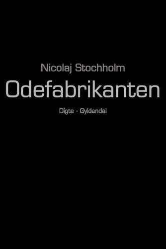Nicolaj Stochholm: Odefabrikanten : digte