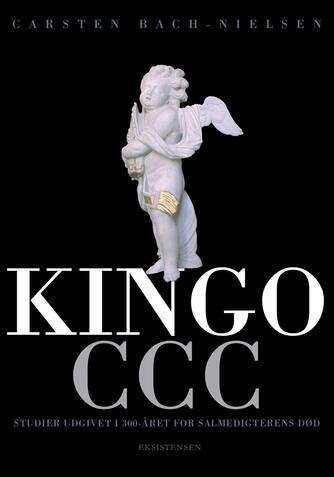 Carsten Bach-Nielsen: Kingo CCC : studier udgivet i 300-året for salmedigterens død