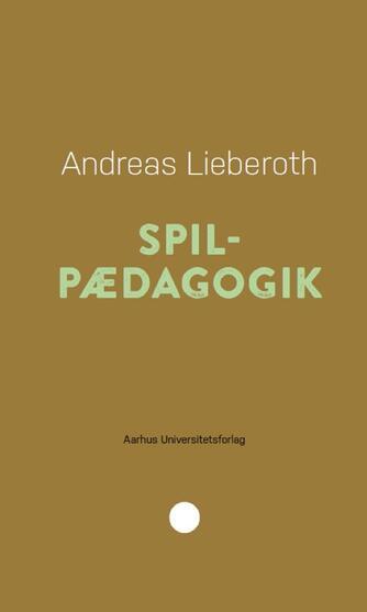 Andreas Lieberoth: Spilpædagogik