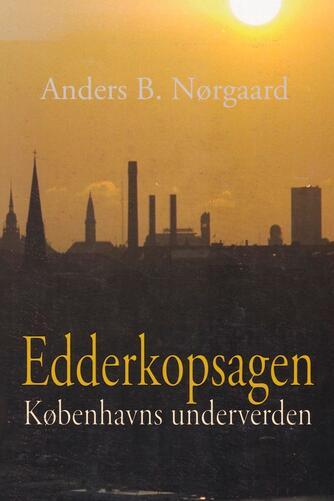 Anders B. Nørgaard: Edderkopsagen : Københavns underverden