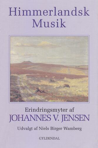 Johannes V. Jensen (f. 1873): Himmerlandsk musik : erindringsmyter