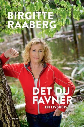 Birgitte Raaberg: Det du favner : en livsrejse