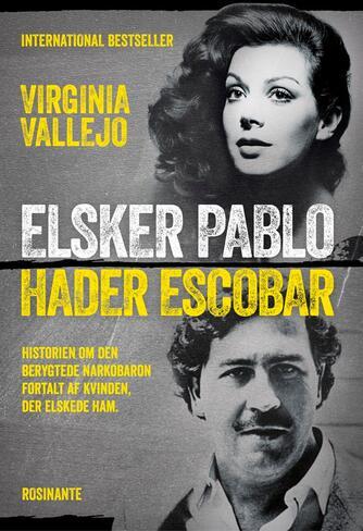 Virginia Vallejo (f. 1949): Elsker Pablo, hader Escobar : historien om den berygtede narkobaron fortalt af kvinden, der elskede ham