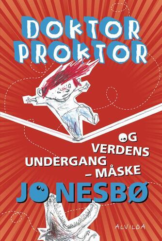 Jo Nesbø: Doktor Proktor og verdens undergang - måske