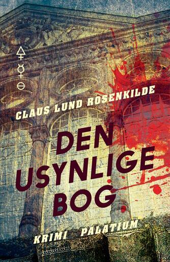 Claus Lund Rosenkilde: Den usynlige bog : krimi