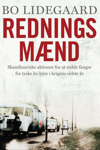 Bo Lidegaard: Redningsmænd : skandinaviske aktioner for at redde fanger fra tyske kz-lejre i krigens sidste år