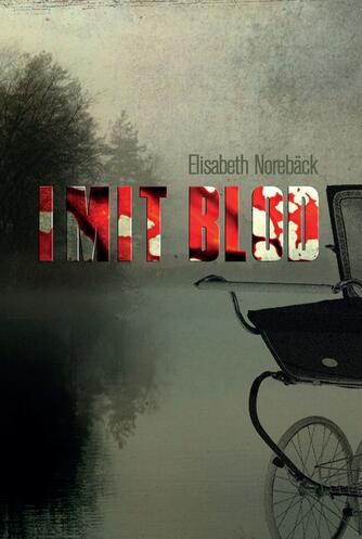 Elisabeth Norebäck: I mit blod : spændingsroman