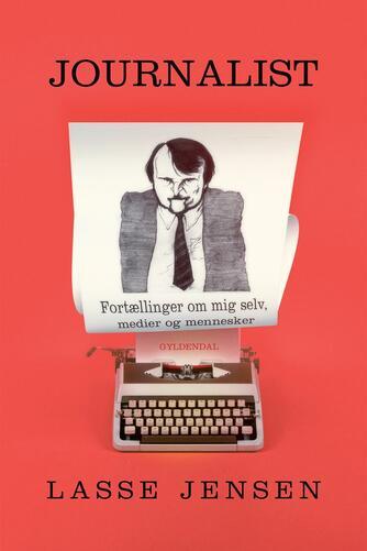 Lasse Jensen (f. 1946-12-23): Journalist : fortællinger om mig selv, medier og mennesker